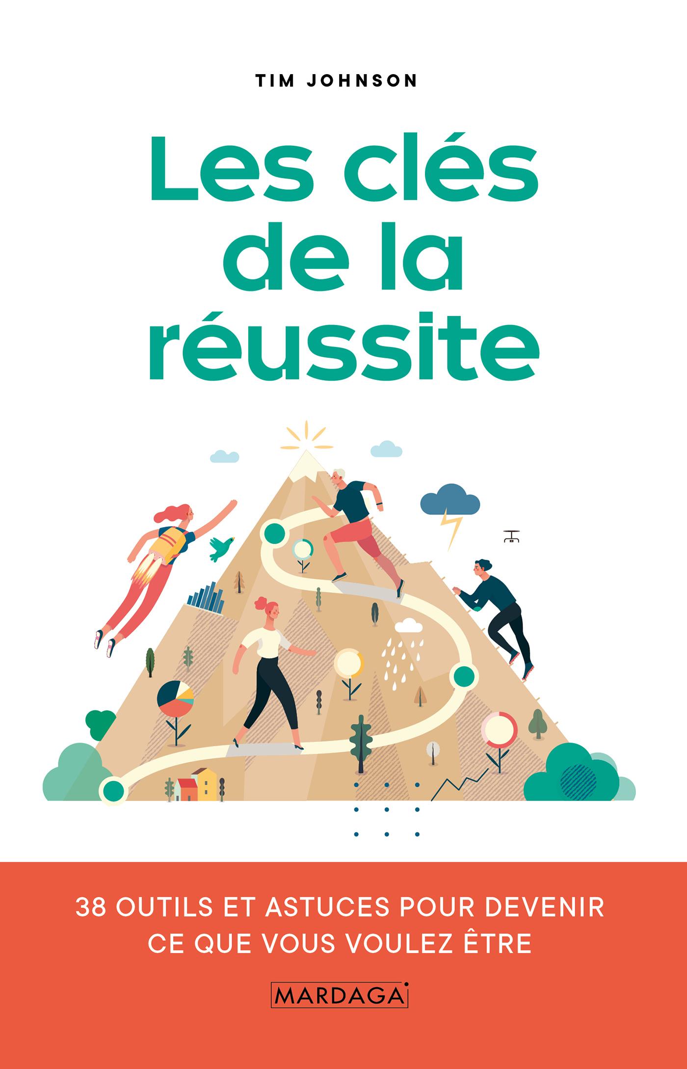 LES CLES DE LA REUSSITE - 38 OUTILS ET ASTUCES POUR DEVENIR CE QUE VOUS VOULEZ ETRE