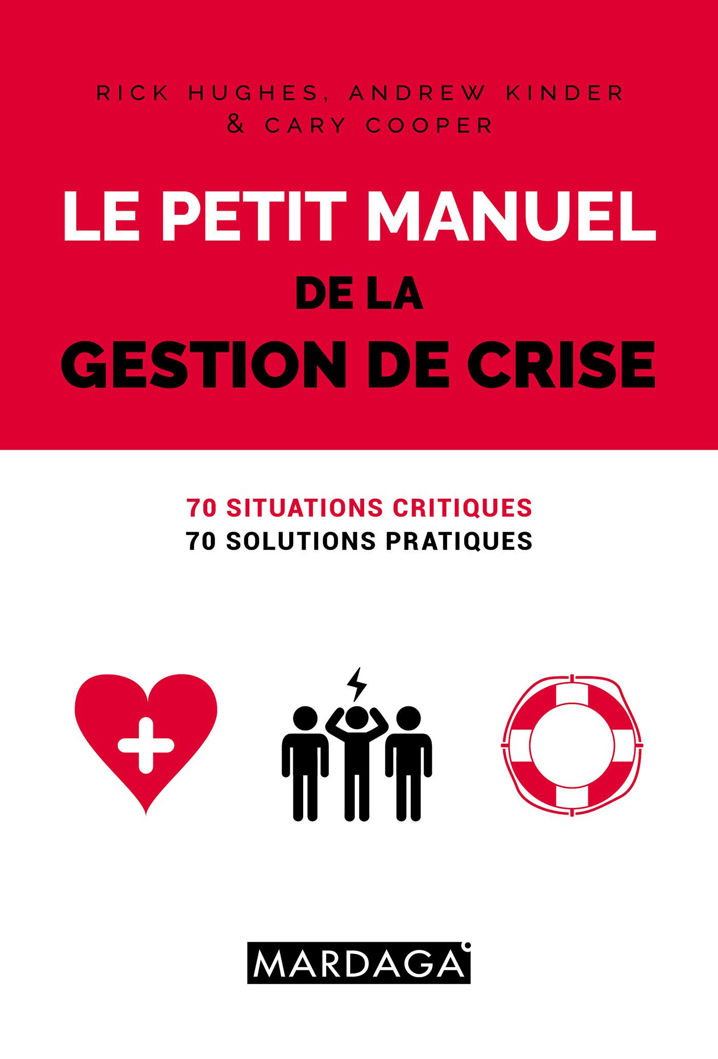 PETIT MANUEL DE LA GESTION DE CRISE (LE) - 70 SITUATIONS CRITIQUES, 70 SOLUTIONS PRATIQUES