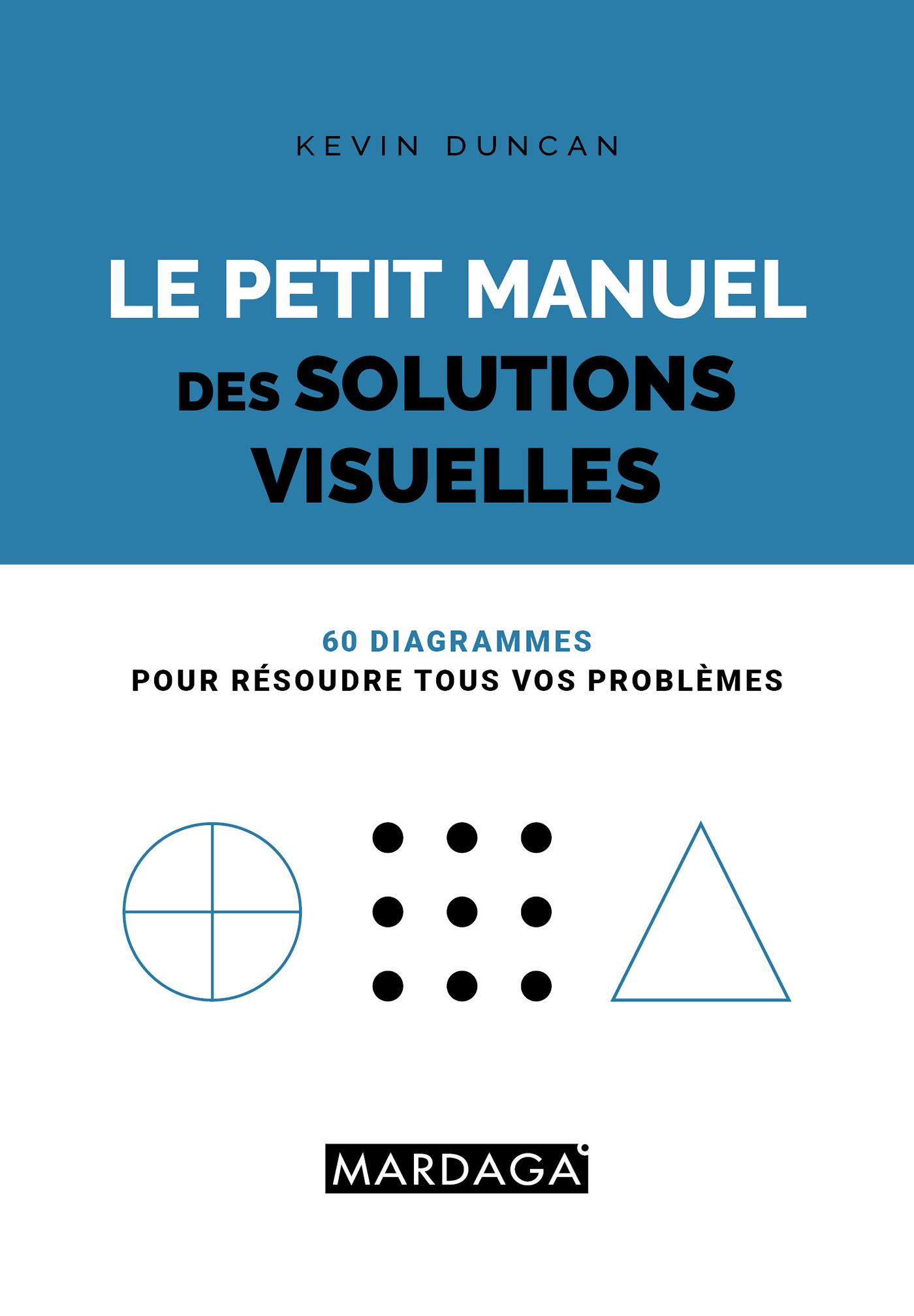LE PETIT MANUEL DES SOLUTIONS VISUELLES - 60 SOLUTIONS VISUELLES A TOUS VOS PROBLEMES