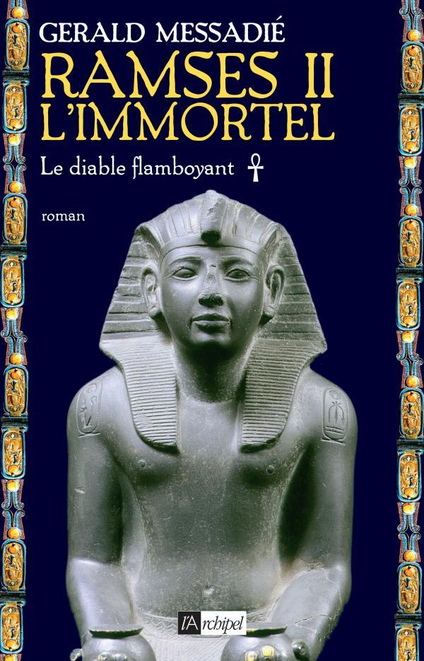 RAMSES II L'IMMORTEL - LE DIABLE FLAMBOYANT