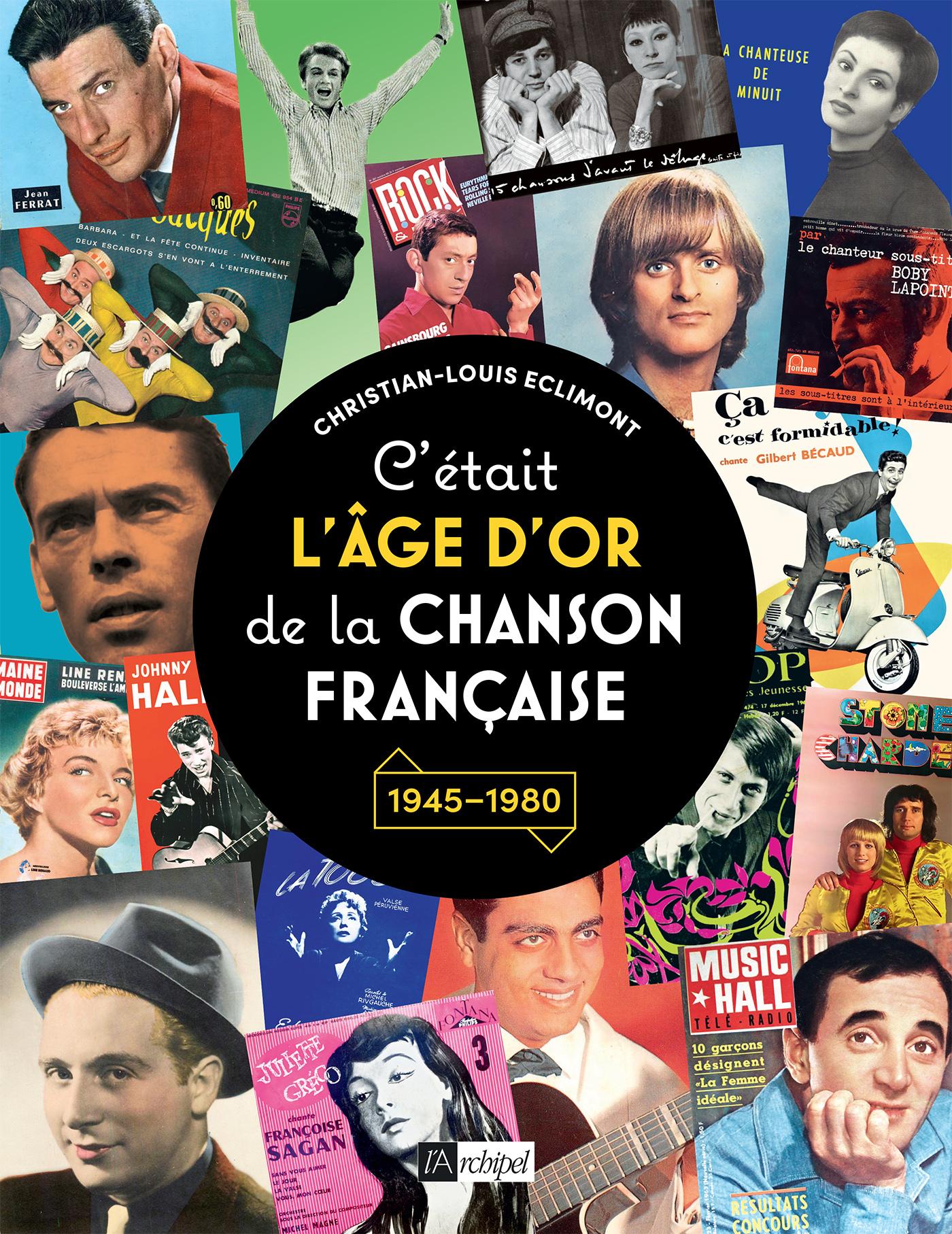 C'ETAIT L'AGE D'OR DE LA CHANSON FRANCAISE - 1945-1980