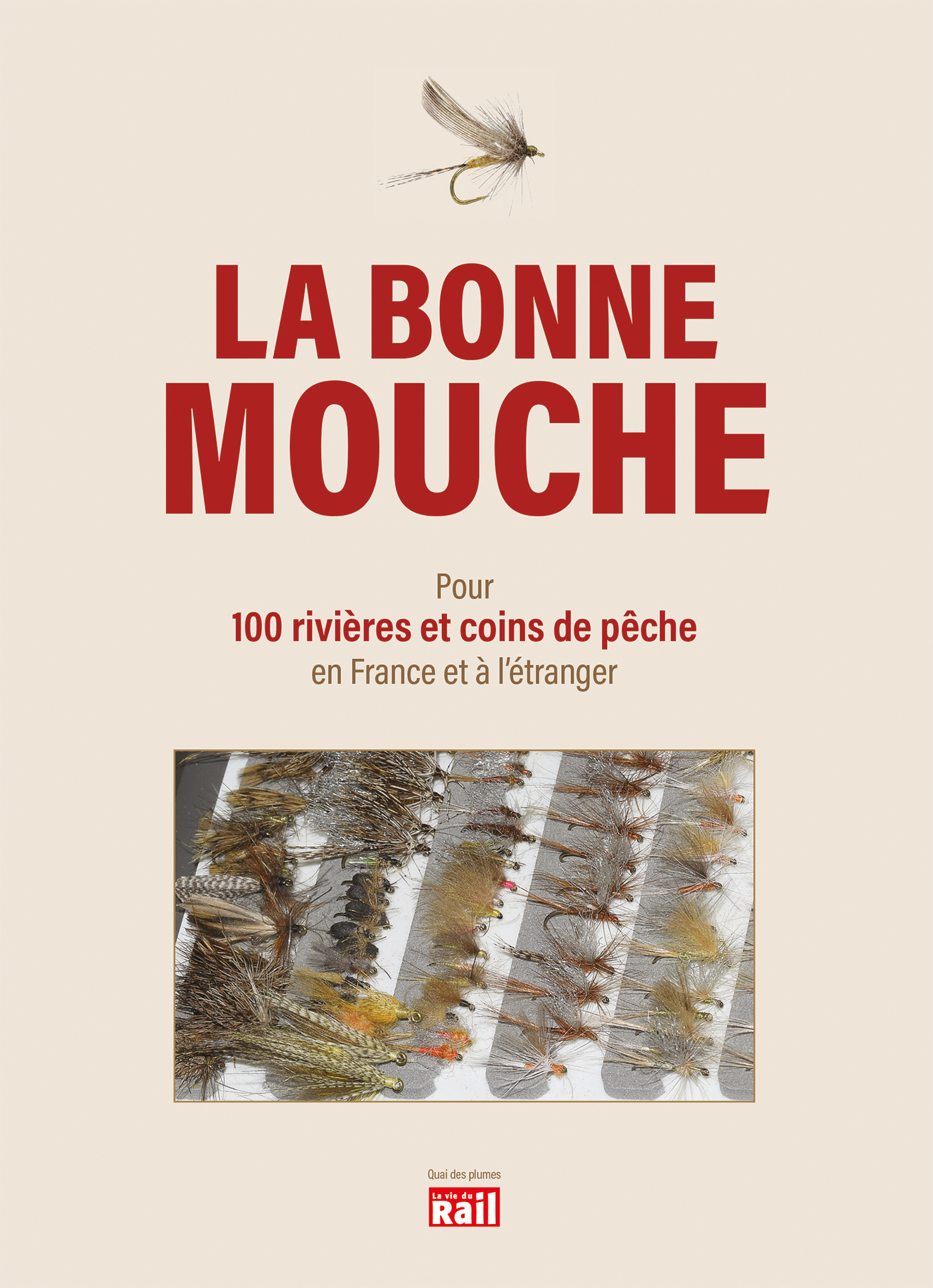 LA BONNE MOUCHE - QUELLES MOUCHES UTILISER POUR 100 RIVIERES ET COINS DE PECHE EN FRANCE ET A L'ETRA