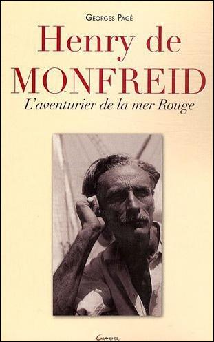 HENRY DE MONFREID - L'AVENTURIER DE LA MER ROUGE