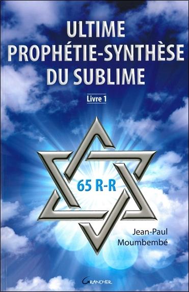 ULTIME PROPHETIE - SYNTHESE DU SUBLIME - LIVRE 1