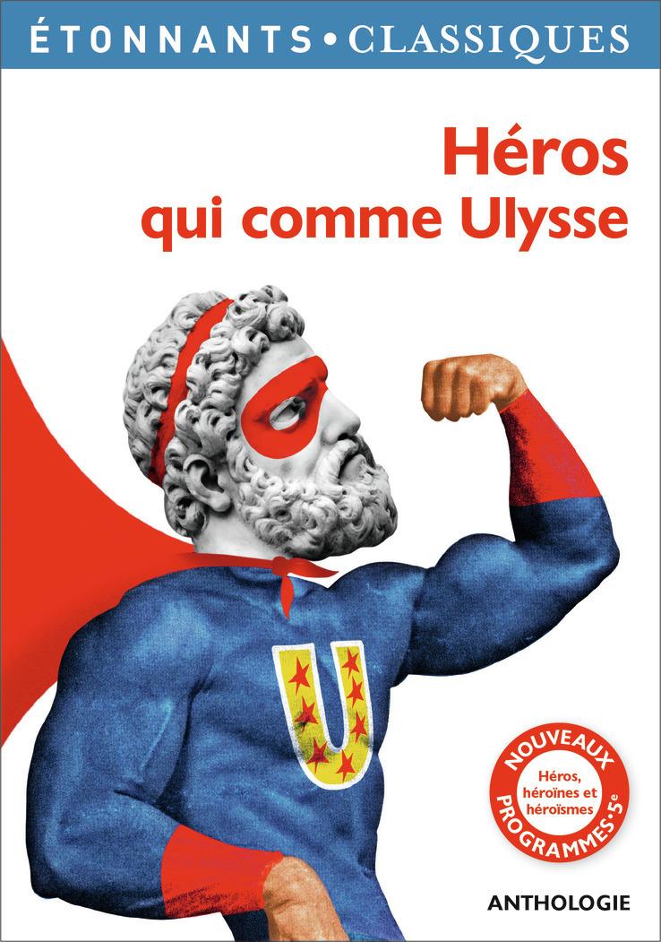 HEROS QUI COMME ULYSSE - HEROS, HEROINES ET HEROISMES