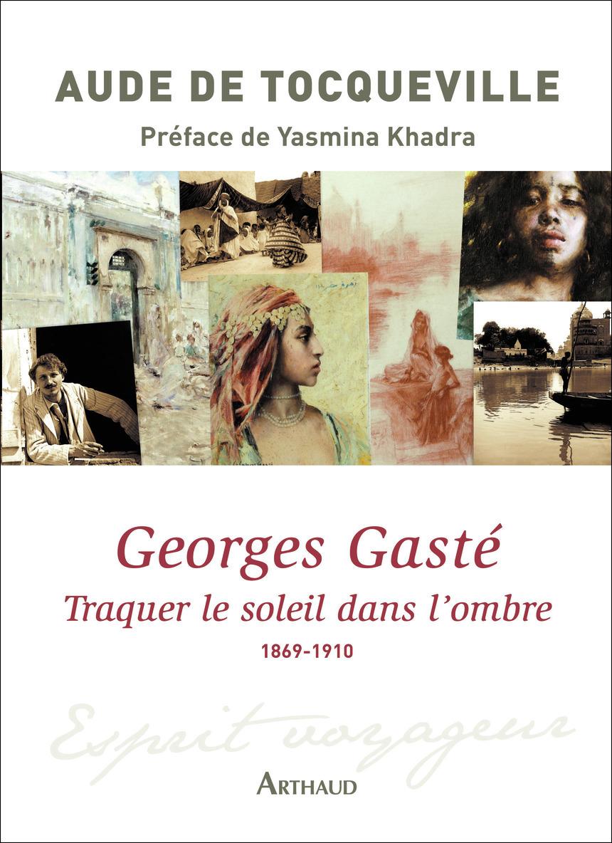 GEORGES GASTE - TRAQUER LE SOLEIL DANS L'OMBRE 1869-1910