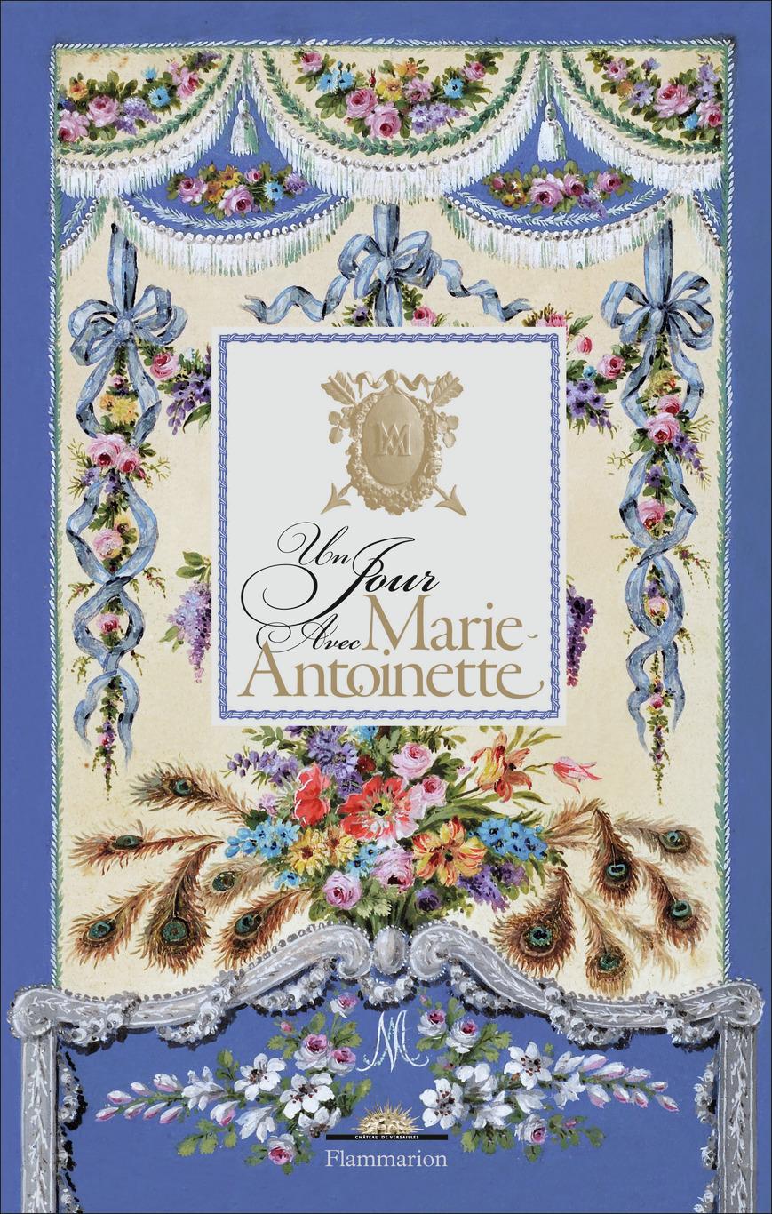 UN JOUR AVEC MARIE-ANTOINETTE