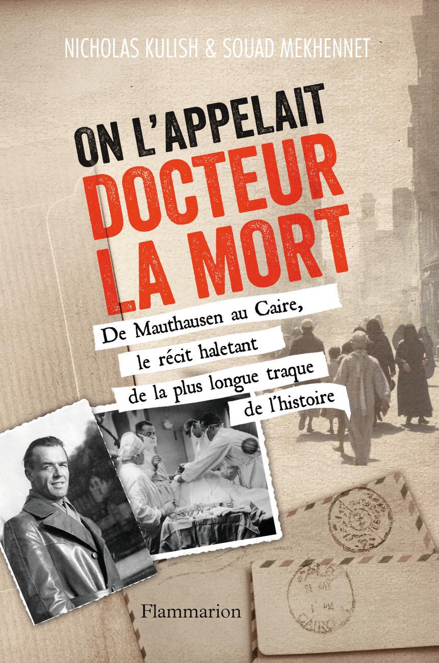 ON L'APPELAIT DOCTEUR LA MORT - DE MAUTHAUSEN AU CAIRE, LE RECIT HALETANT DE LA PLUS LONGUE TRAQUE D