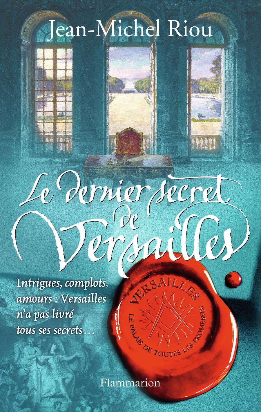 VERSAILLES, LE PALAIS DE TOUTES LES PROMESSES - T04 - LE DERNIER SECRET DE VERSAILLES (1685-1715) -