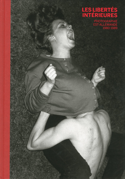 LES LIBERTES INTERIEURES - PHOTOGRAPHIE EST-ALLEMANDE - 1980-1989