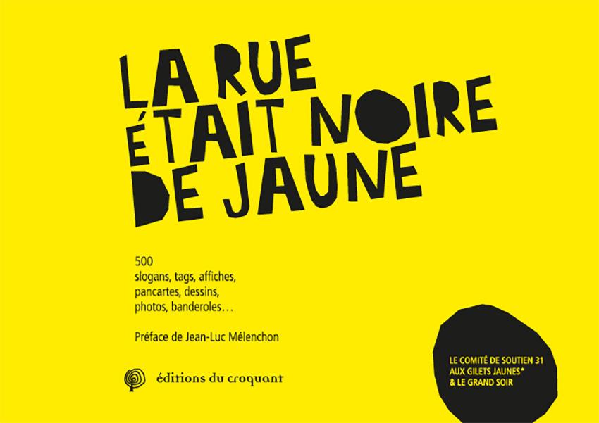 LA RUE ETAIT NOIRE DE JAUNE - 500 SLOGANS, TAGS, AFFICHES, PANCARTES, DESSINS, PHOTOS, BANDEROLESA ?