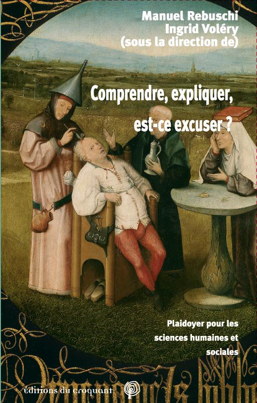 COMPRENDRE, EXPLIQUER, EST-CE EXCUSER ? - PLAIDOYER POUR LES SCIENCES HUMAINES ET SOCIALES
