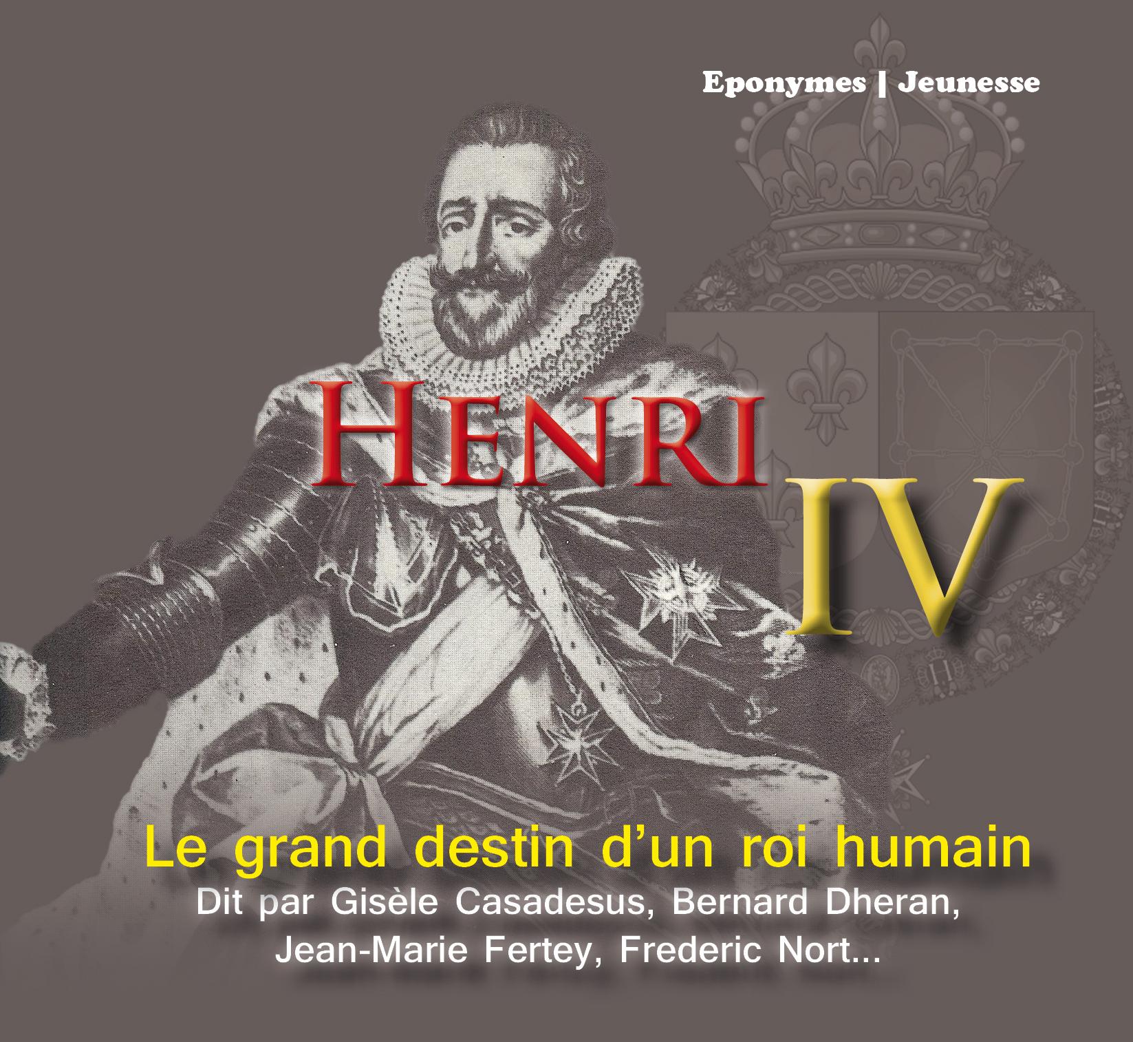 HENRI IV LE DESTIN D'UN ROI HUMAIN