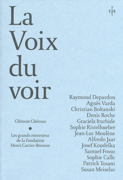 LA VOIX DU VOIR - LES GRANDS ENTRETIENS DE FONDATION HENRI CARTIER BRESSON