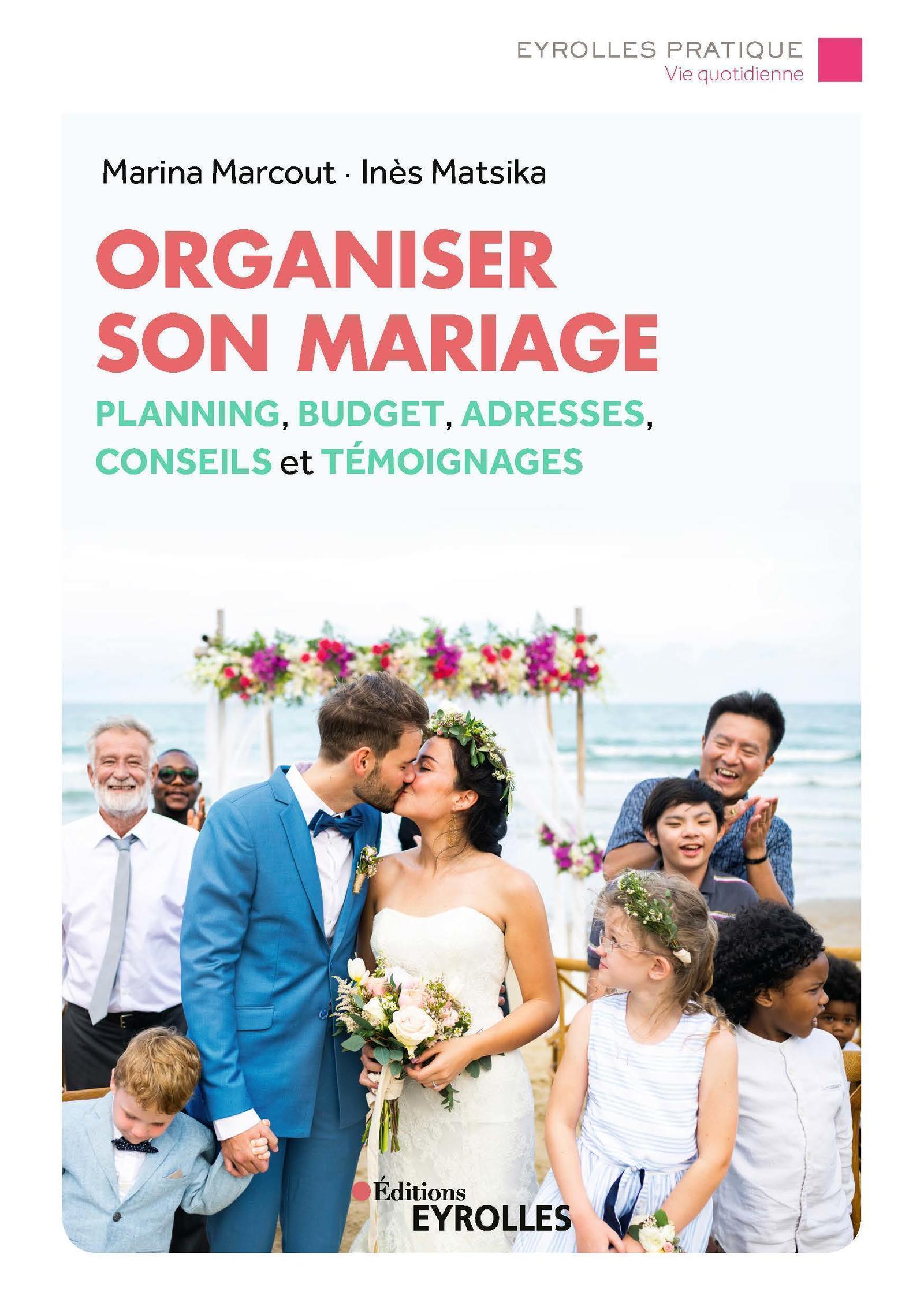 ORGANISER SON MARIAGE - PLANNING  BUDGET  ADRESSES  CONSEILS ET TEMOIGNAGES