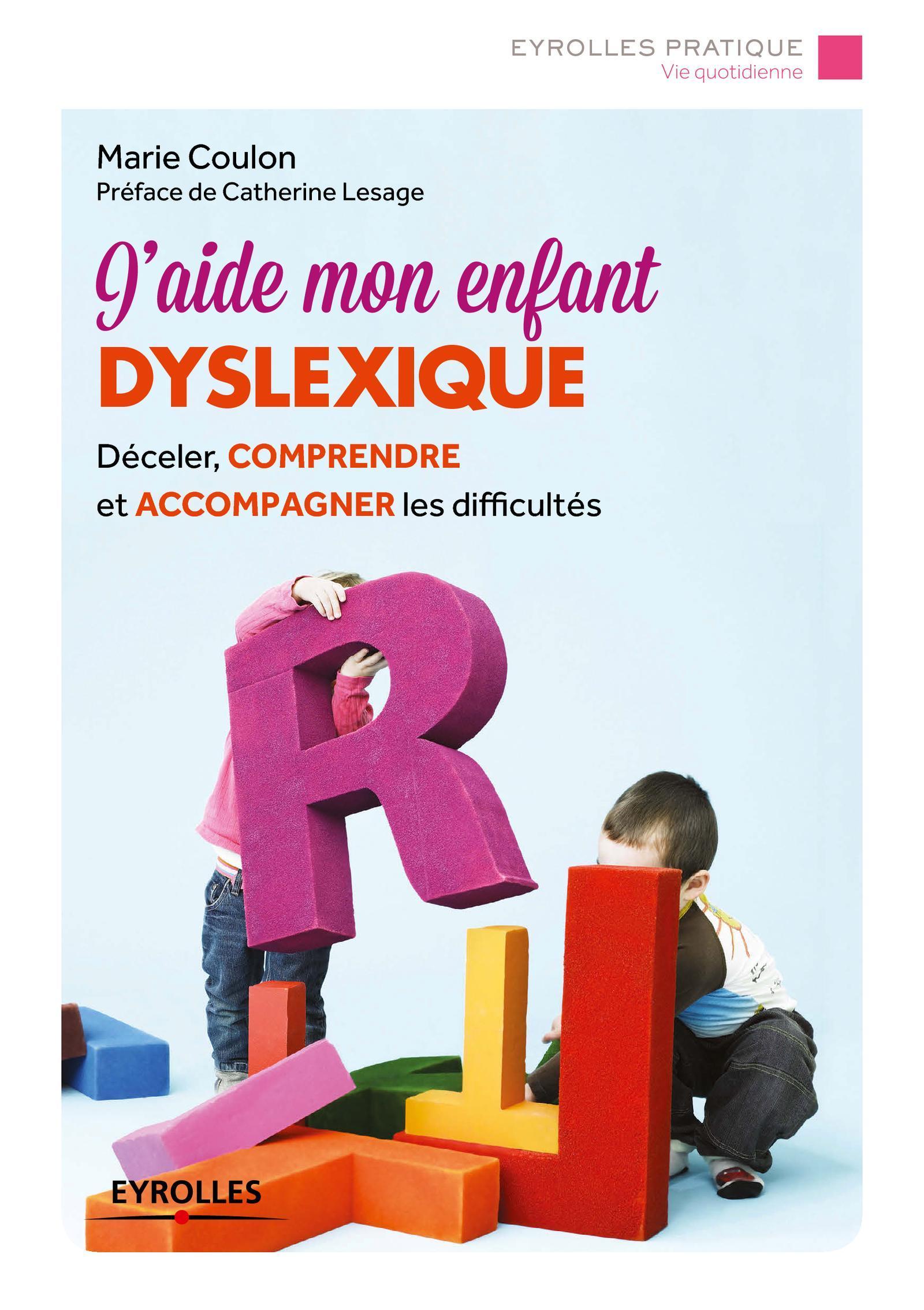 J AIDE MON ENFANT DYSLEXIQUE  DECELER COMPRENDRE ET ACCOMPAGNER LES DIFFICULTES - DECELER, COMPREND