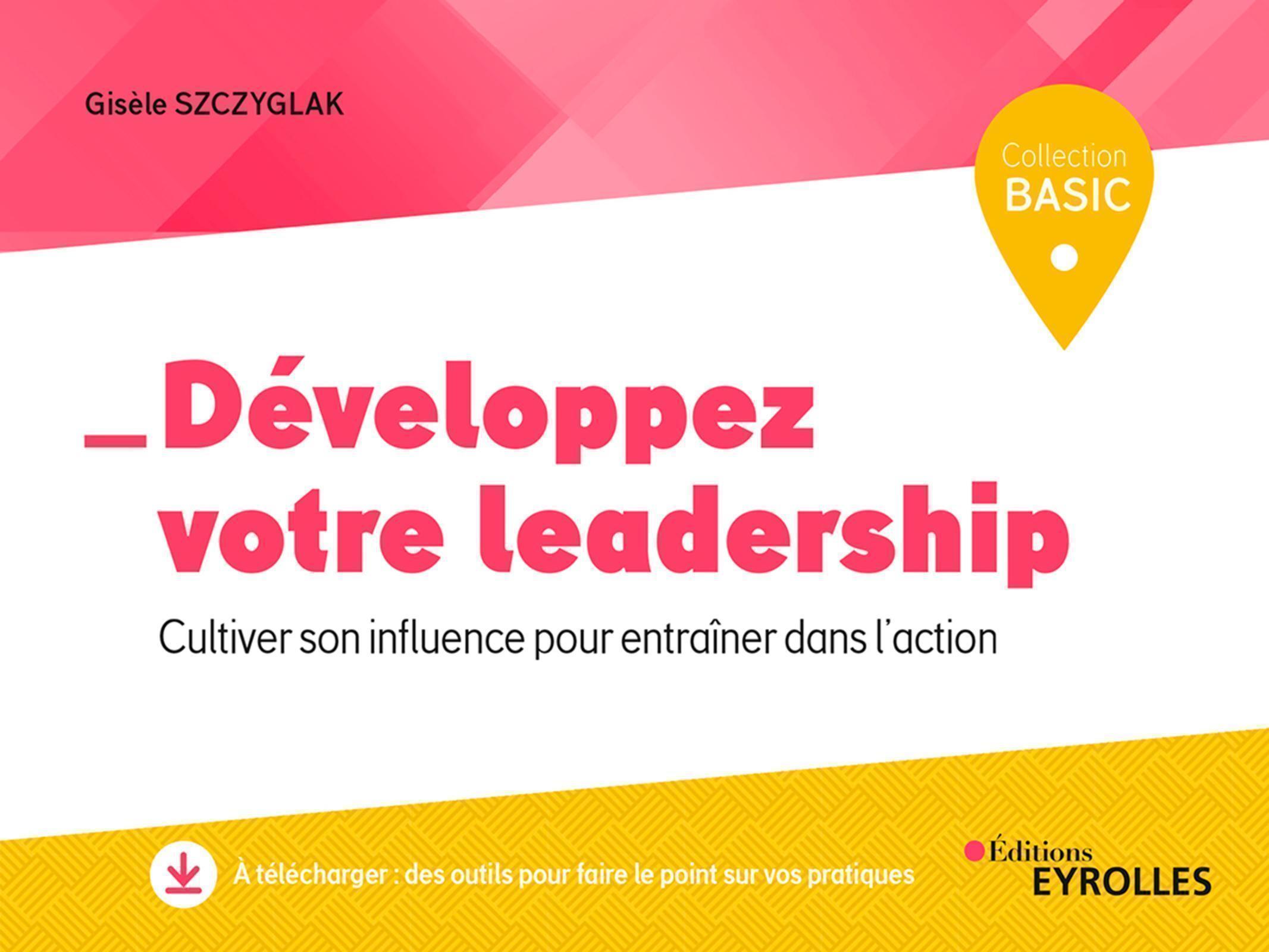 DEVELOPPEZ VOTRE LEADERSHIP - CULTIVER SON INFLUENCE POUR ENTRAINER DANS L'ACTION
