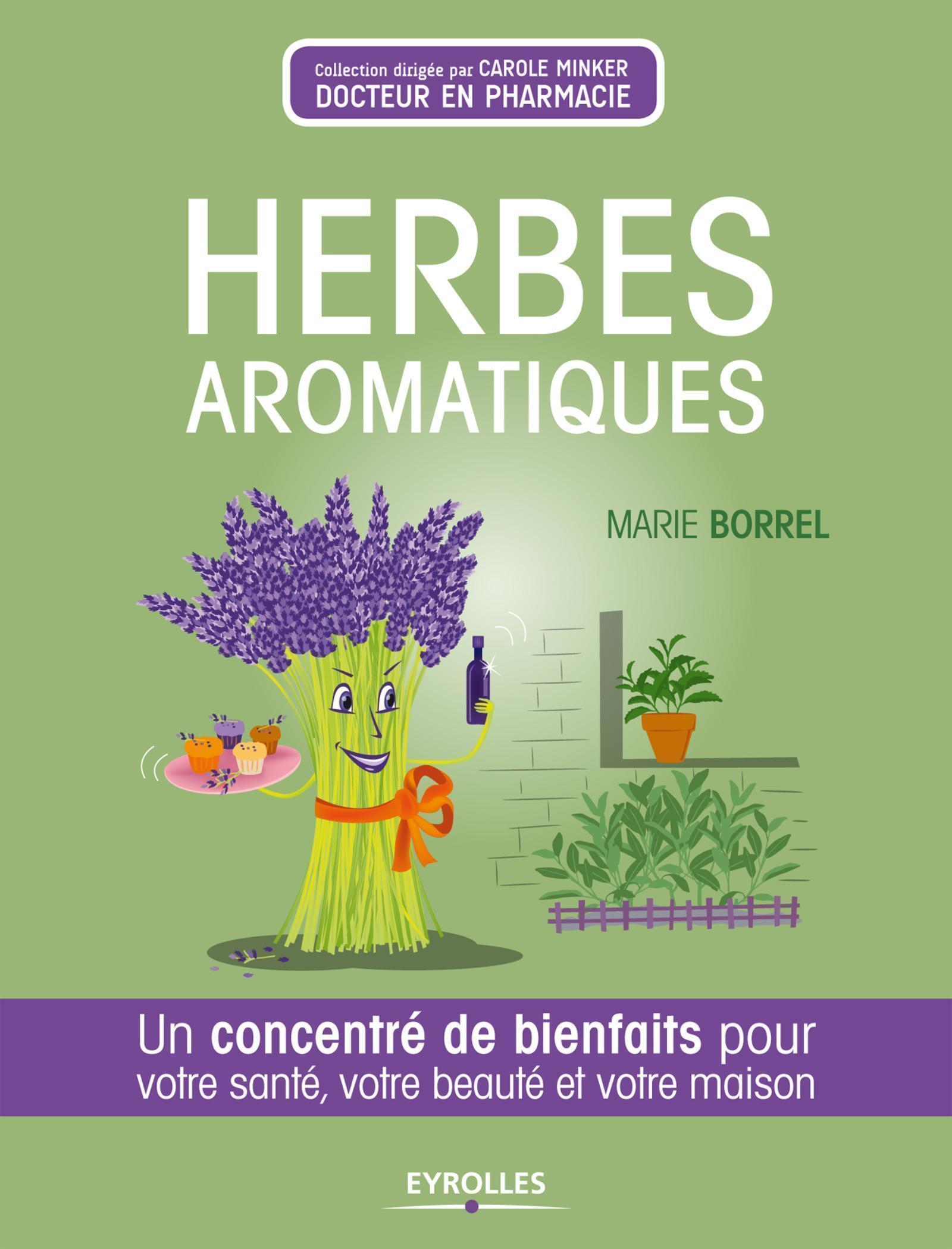 HERBES AROMATIQUES UN CONCENTRE DE BIENFAITS POUR VOTRE SANTE, VOTRE BEAUTE, VOTRE MAISON - UN CONCE