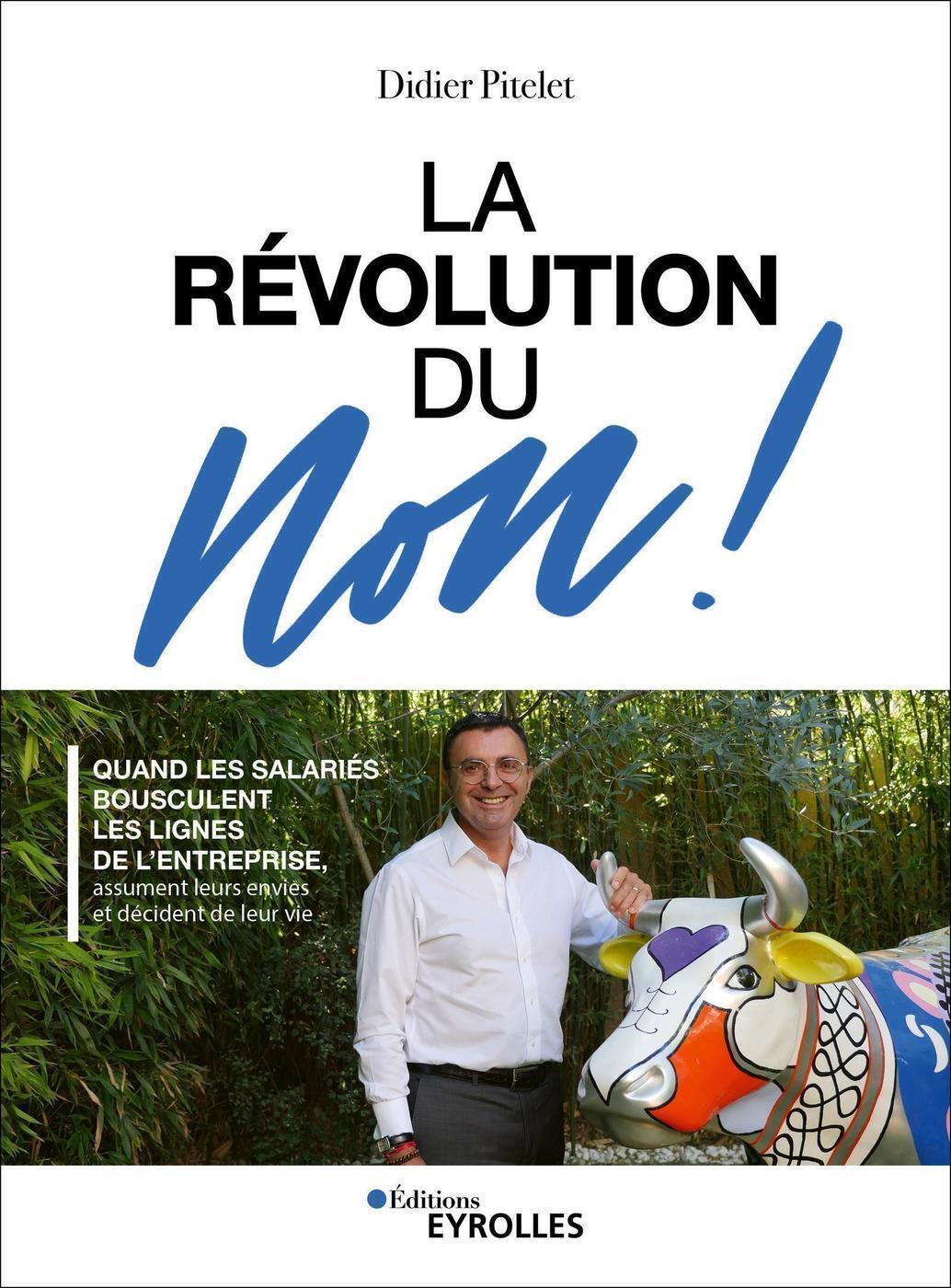 LA REVOLUTION DU NON ! - QUAND LES SALARIES BOUSCULENT LES LIGNES DE L'ENTREPRISE, ASSUMENT LEURS EN