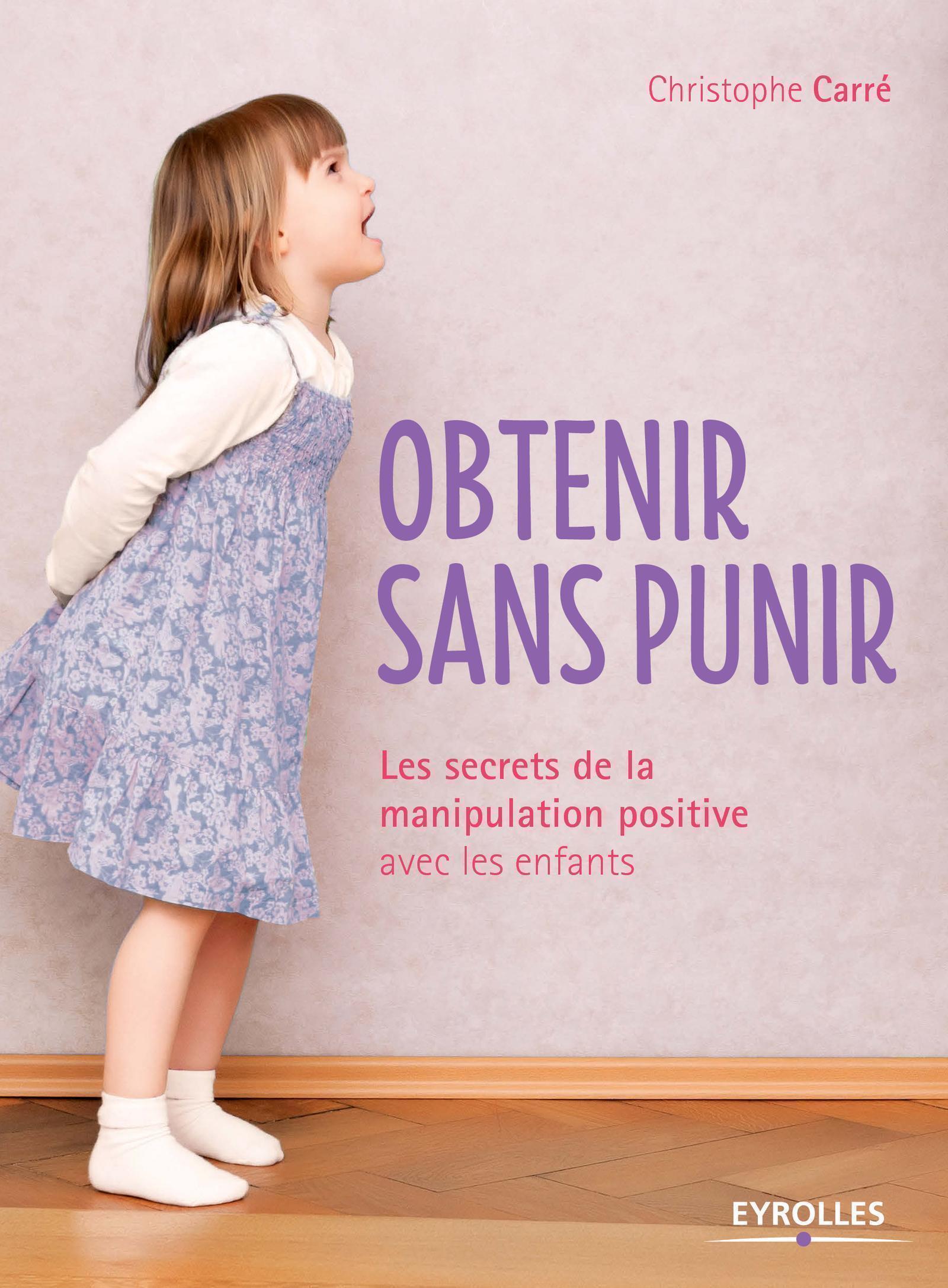 OBTENIR SANS PUNIR  LES SECRETS DE LA MANIPULATION POSITIVE AVEC LES ENFANTS - LES SECRETS DE LA MAN