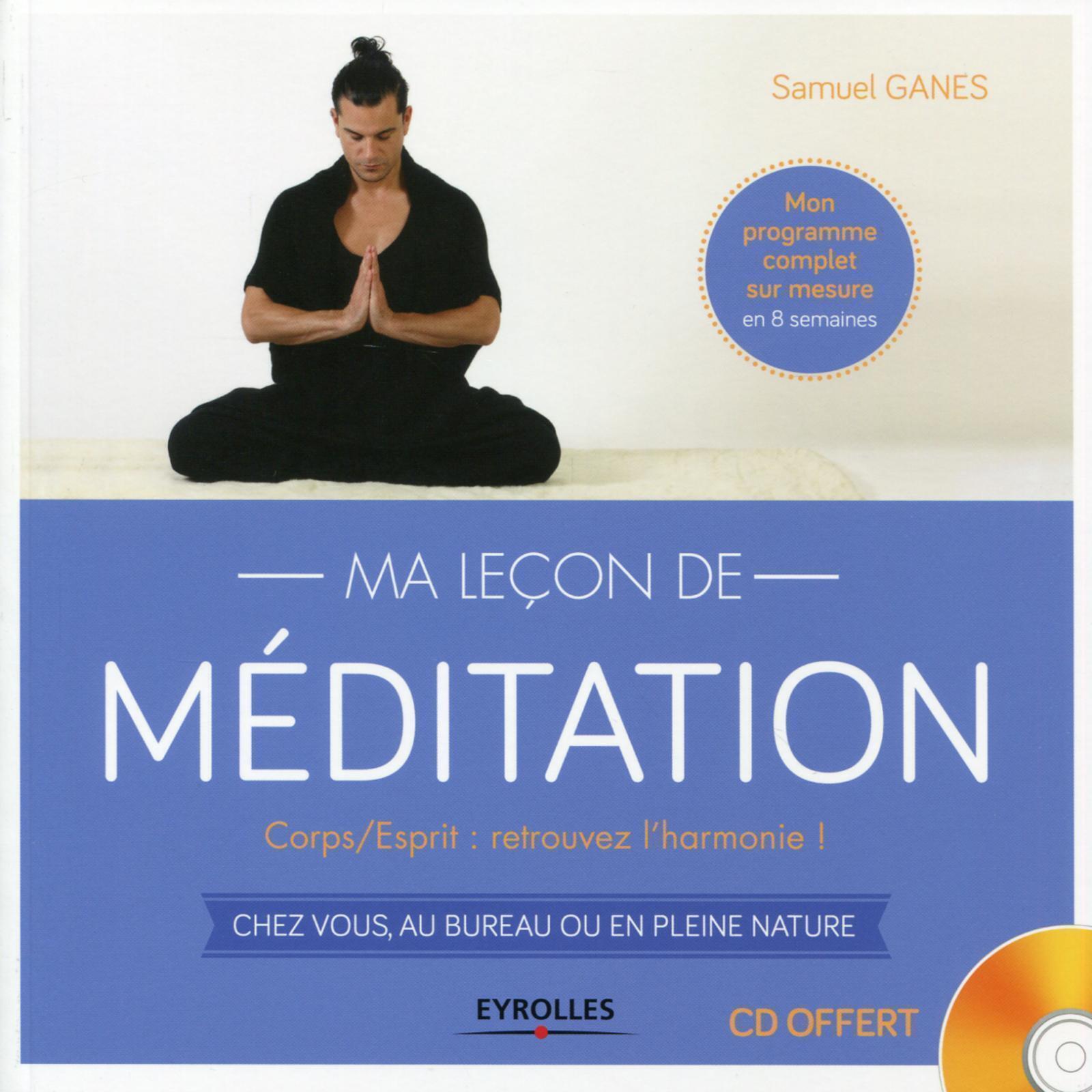 MA LECON DE MEDITATION - CORPS/ESPRIT : RETROUVEZ L'HARMONIE ! CHEZ VOUS, AU BUREAU OU EN PLEINE NAT