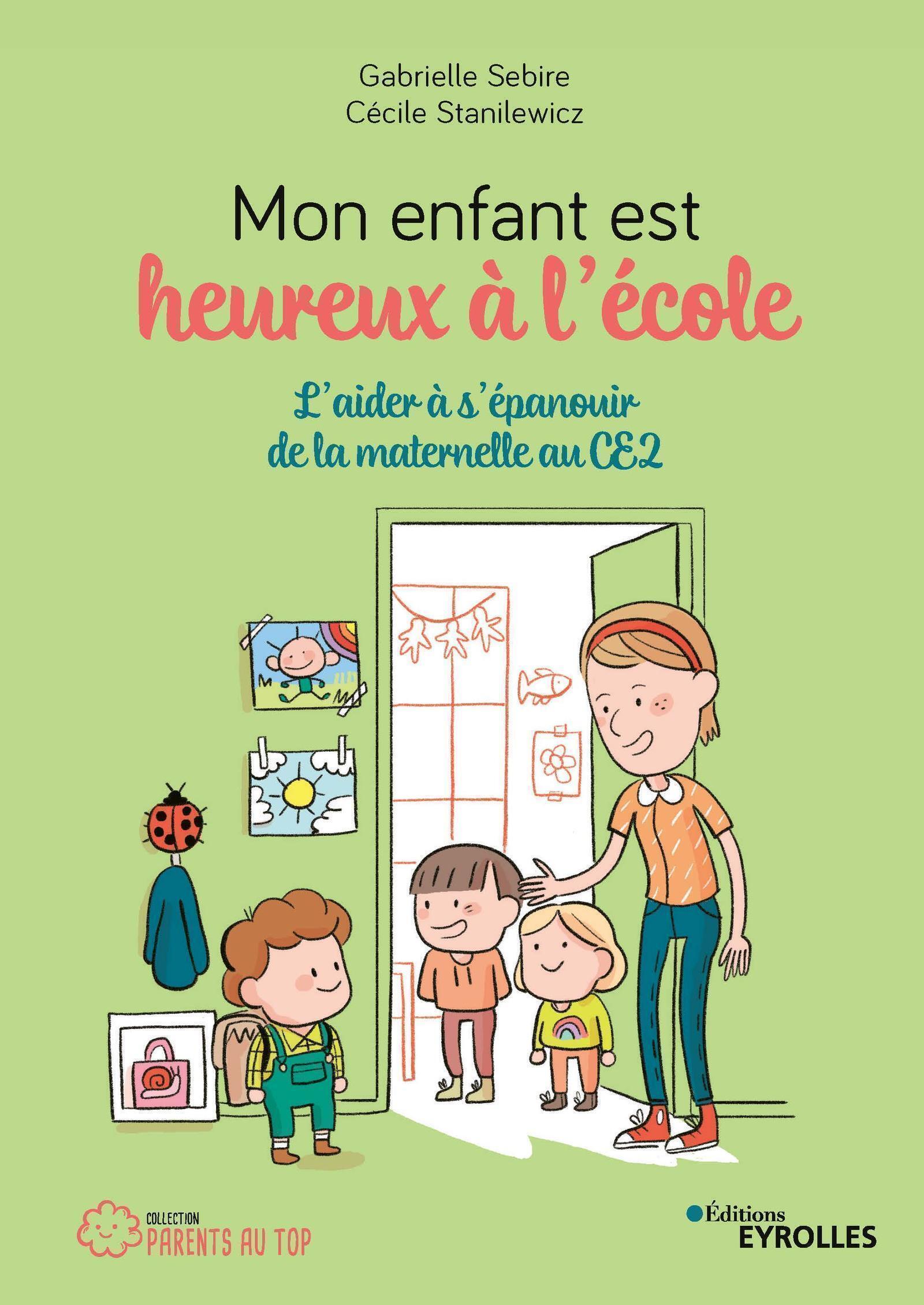 MON ENFANT EST HEUREUX A L ECOLE - L AIDER A S EPANOUIR DE LA MATERNELLE AU CE2