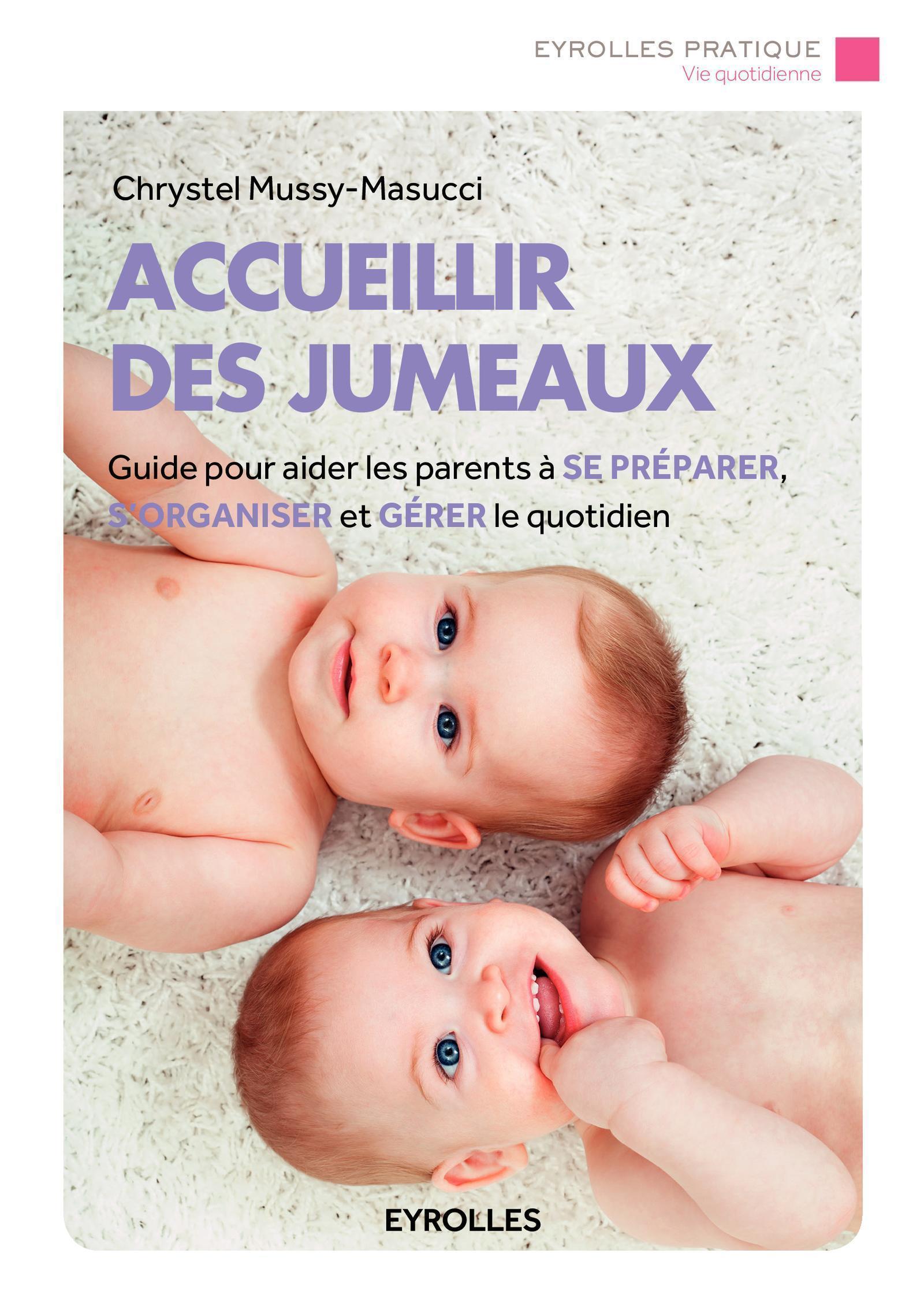 ACCUEILLIR DES JUMEAUX - GUIDE POUR AIDER LES PARENTS A SE PREPARER, S'ORGANISER ET GERER LE QUOTIDI