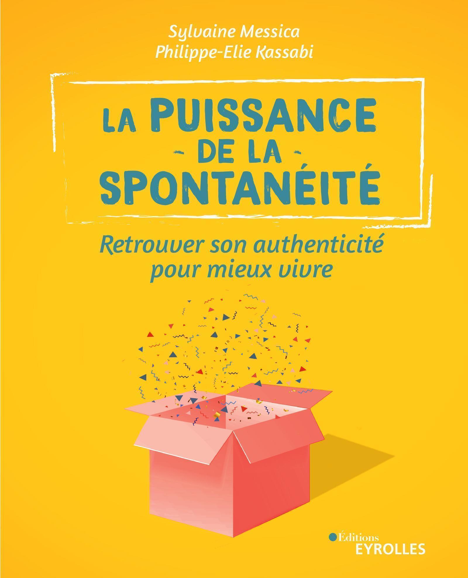 LA PUISSANCE DE LA SPONTANEITE - RETROUVER SON AUTHENTICITE POUR VIVRE MIEUX