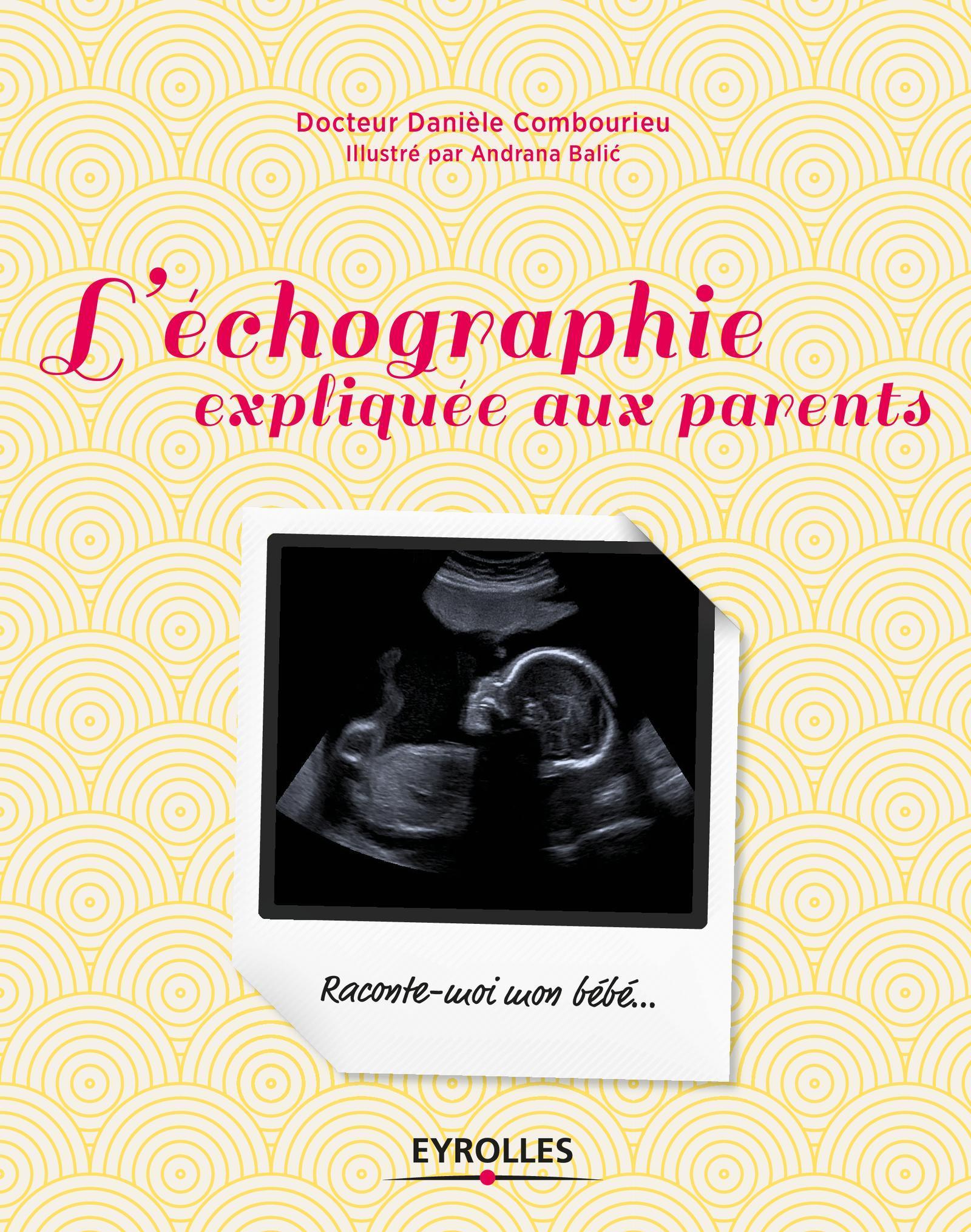 L ECHOGRAPHIE EXPLIQUEE AUX PARENTS - RACONTE MOI MON BEBE