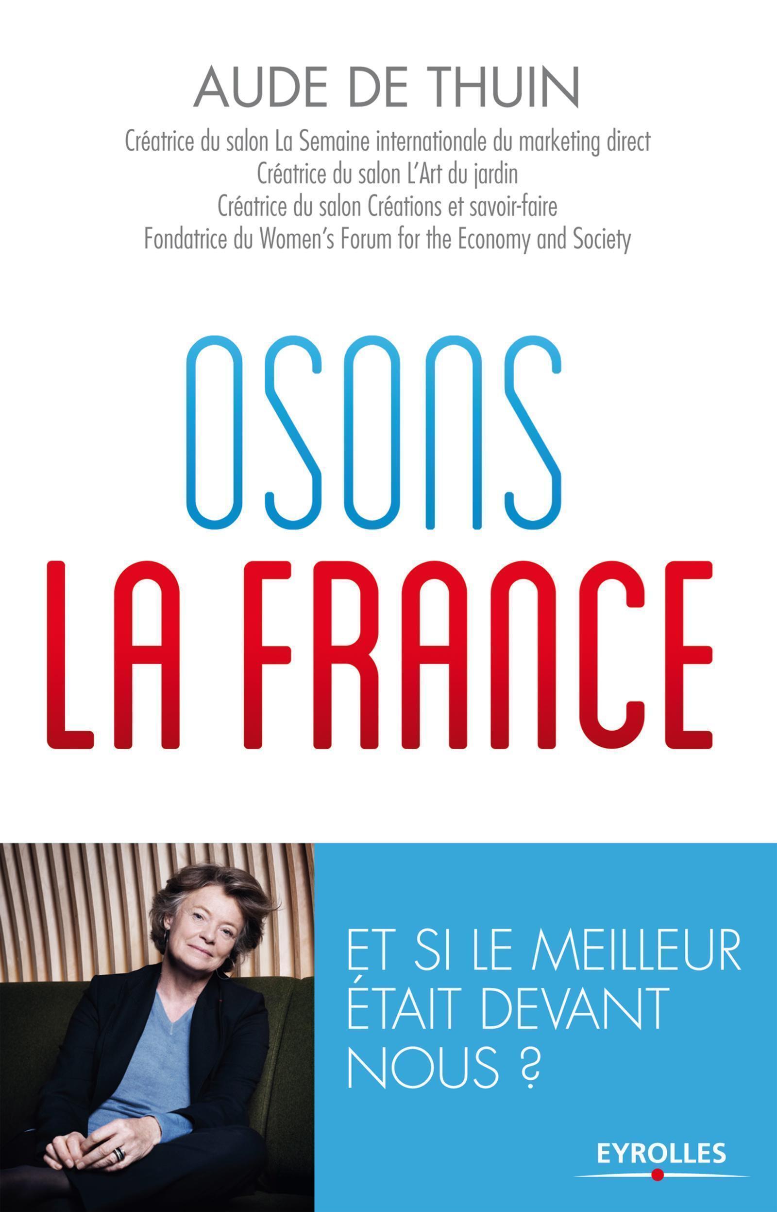 OSONS LA FRANCE - ET SI LE MEILLEUR ETAIT DEVANT NOUS ?