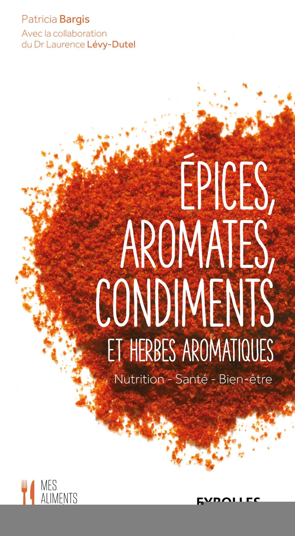 EPICES, AROMATES, CONDIMENTS ET HERBES AROMATIQUES - NUTRITION - SANTE - BIEN-ETRE.