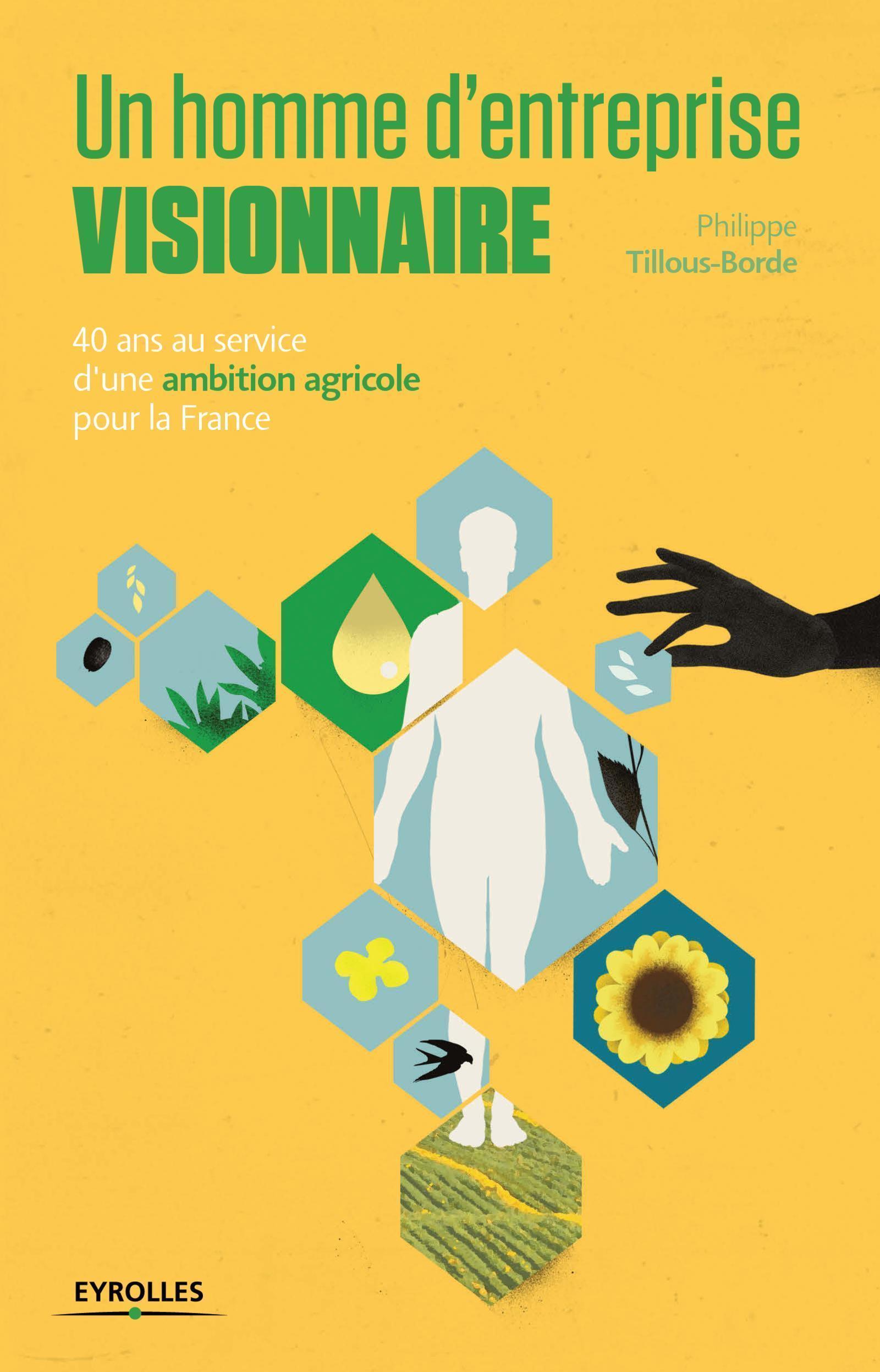 UN HOMME D'ENTREPRISE VISIONNAIRE - 40 ANS AU SERVICE D'UNE AMBITION AGRICOLE POUR LA FRANCE.