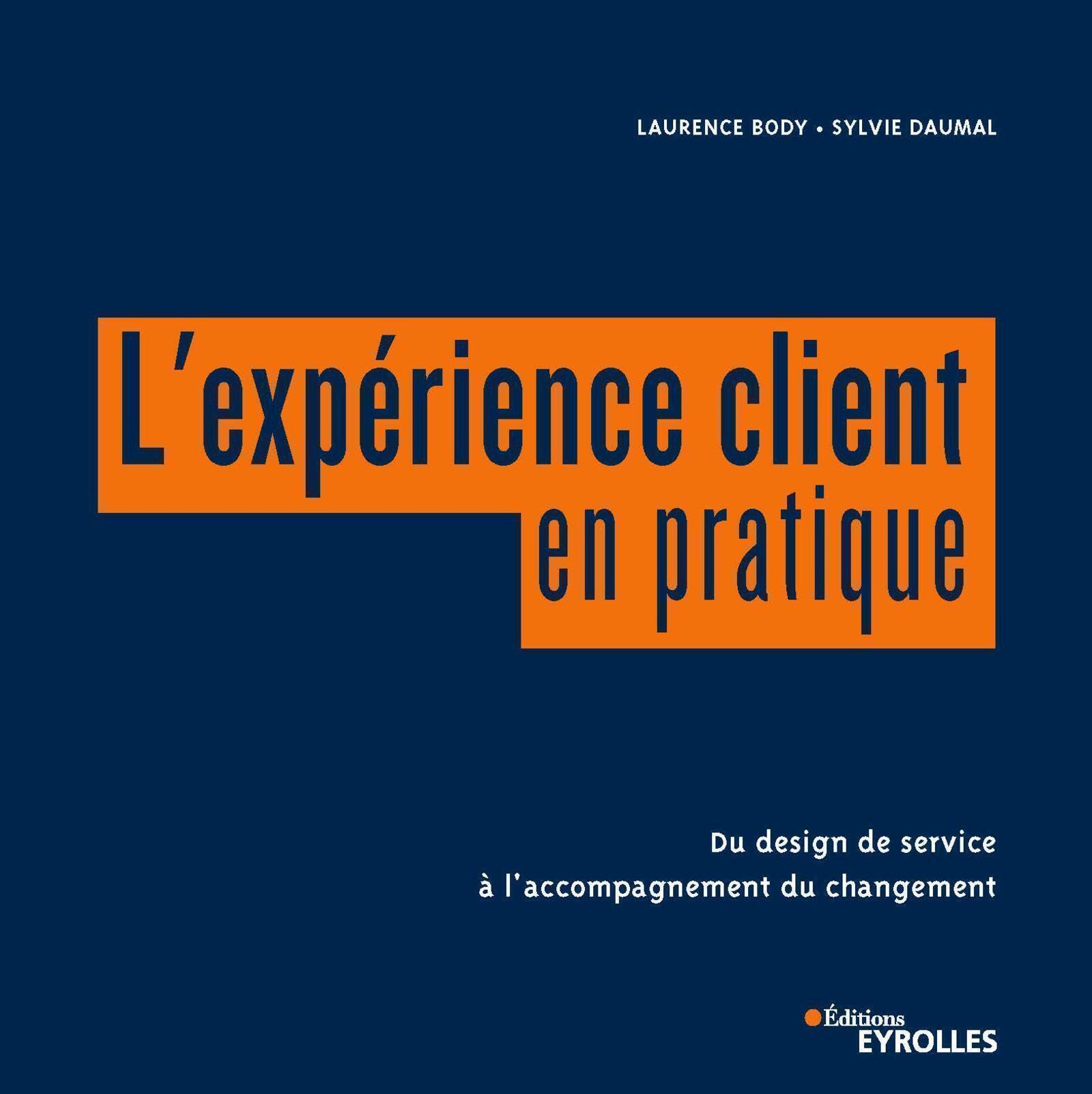 L'EXPERIENCE CLIENT EN PRATIQUE - DU DESIGN DE SERVICE A L'ACCOMPAGNEMENT DU CHANGEMENT