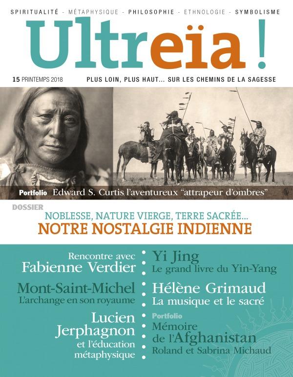 ULTREIA 15 - NOBLESSE, NATURE VIERGE, TERRE SACREE. NOTRE NOSTALGIE INDIENNE