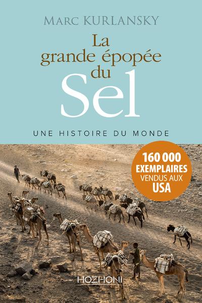 LA GRANDE EPOPEE DU SEL - UNE HISTOIRE DU MONDE