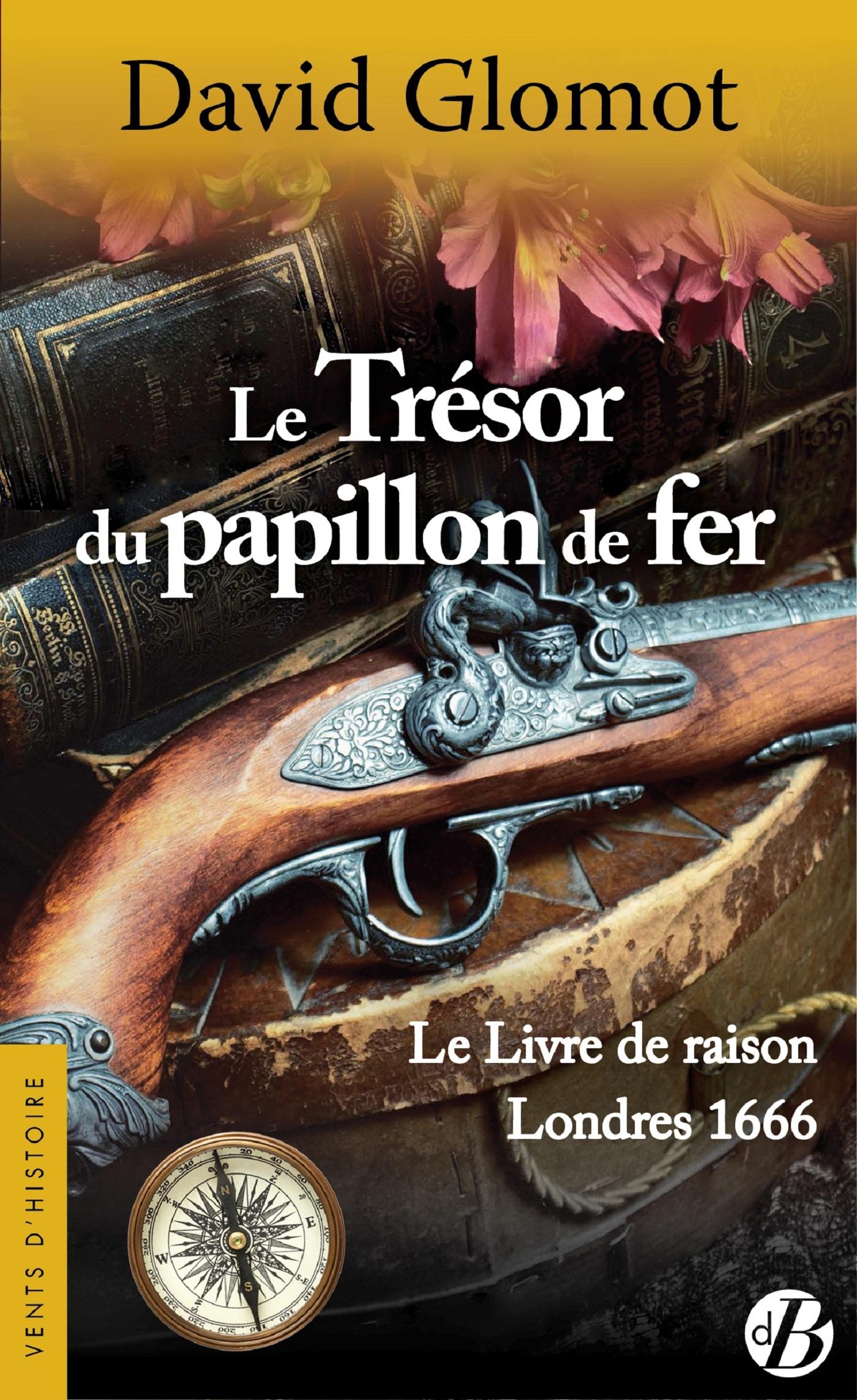 LE TRESOR DU PAPILLON DE FER - LE LIVRE DE RAISON - LONDRES 1666