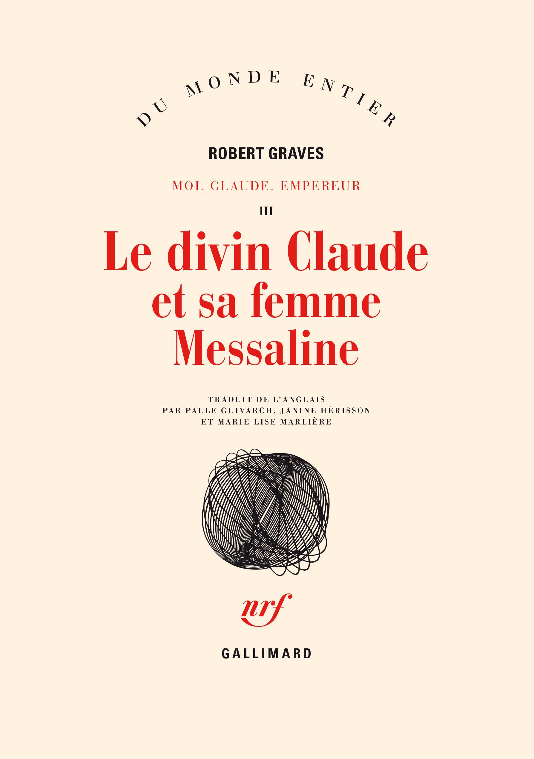 MOI, CLAUDE, EMPEREUR, III : LE DIVIN CLAUDE ET SA FEMME MESSALINE - HISTOIRE DU REGNE TROUBLE DE TI