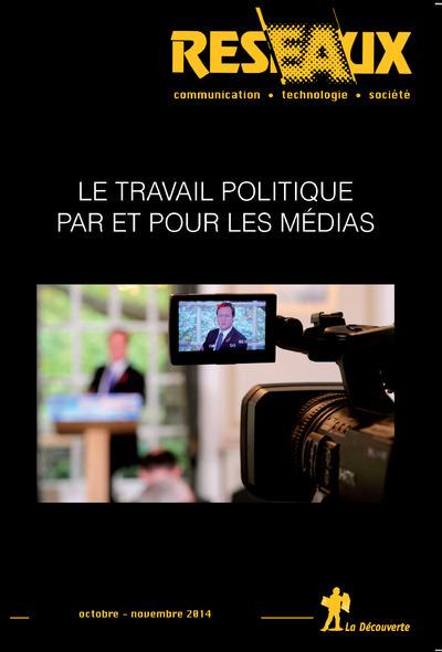 RESEAUX .VOL32-187/2014 : LE TRAVAIL POLITIQUE PAR ET POUR LES MEDIAS