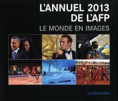L'ANNUEL 2013 DE L'AFP - LE MONDE EN IMAGES