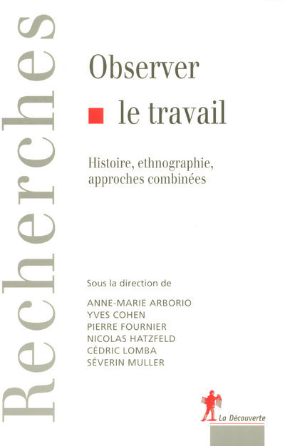 OBSERVER LE TRAVAIL HISTOIRE, ETHNOGRAPHIE, APPROCHES COMBINEES