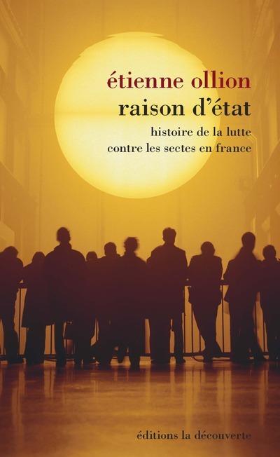 RAISON D'ETAT - HISTOIRE DE LA LUTTE CONTRE LES SECTES EN FRANCE