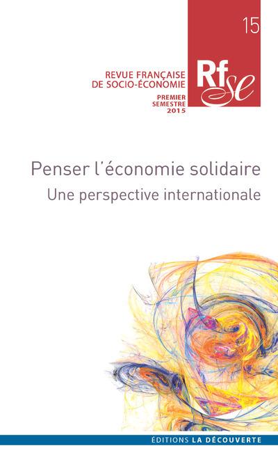 REVUE FRANCAISE DE SOCIO-ECONOMIE NUMERO 15 PENSER L'ECONOMIE SOLIDAIRE - UNE PERSPECTIVE INTERNATIO