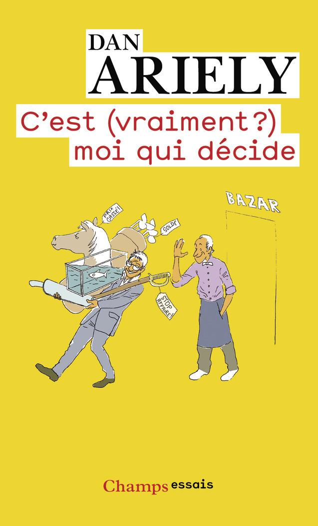 C'EST (VRAIMENT?) MOI QUI DECIDE - LES RAISONS CACHEES DE NOS CHOIX