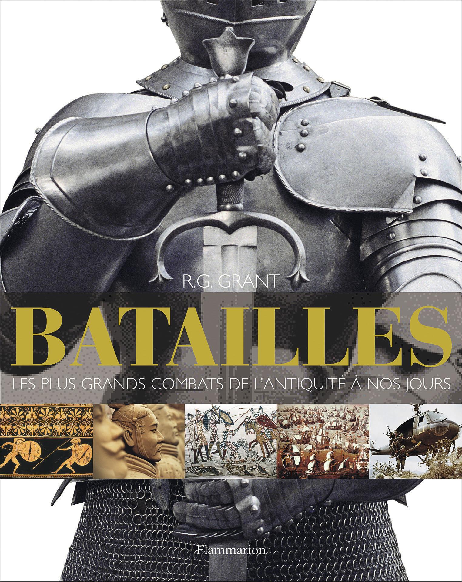 BATAILLES - LES PLUS GRANDS COMBATS DE L'ANTIQUITE A NOS JOURS