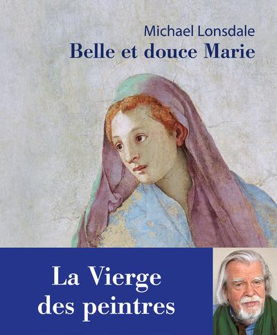 BELLE ET DOUCE MARIE. LA VIERGE DES PEINTRES