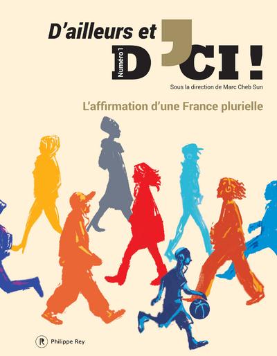 D'AILLEURS ET D'ICI - NUMERO 1 L'AFFIRMATION D'UNE FRANCE PLURIELLE - VOL01
