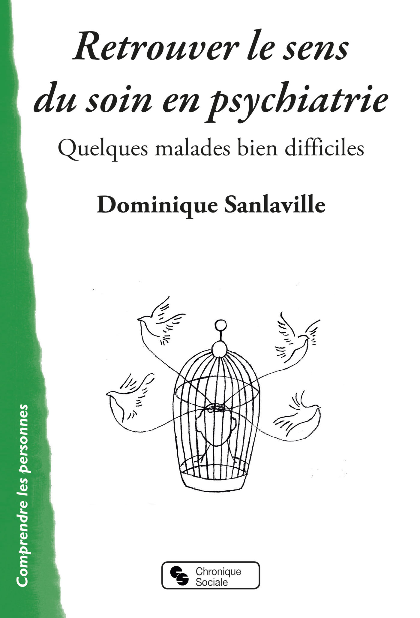 RETROUVER LE SENS DU SOIN EN PSYCHIATRIE - QUELQUES MALADES BIEN DIFFICILES