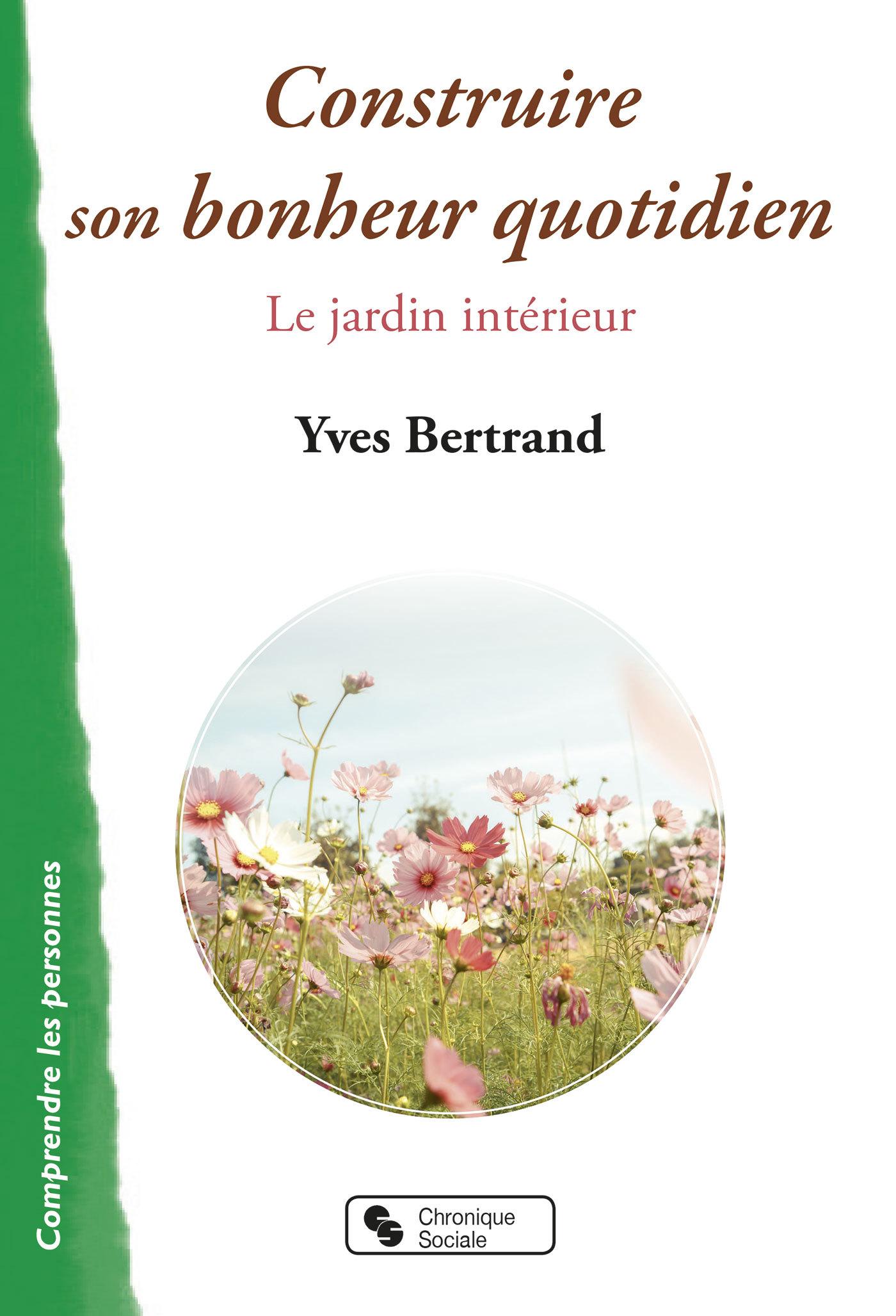 CONSTRUIRE SON BONHEUR QUOTIDIEN - LE JARDIN INTERIEUR