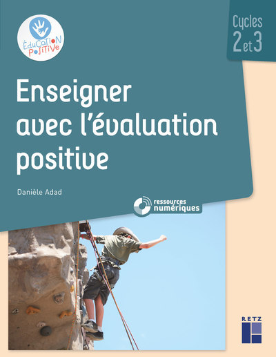 ENSEIGNER AVEC L'EVALUATION POSITIVE - CYCLES 2 ET 3 + CD-ROM