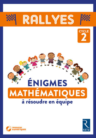 RALLYES : ENIGMES DE MATHEMATIQUES A RESOUDRE EN EQUIPE CYCLE 2 + CD ROM